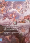 Gender, Space and Experience at the Renaissance Court : Performance and Practice at the Palazzo Te - eBook