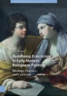 Redefining Eclecticism in Early Modern Bolognese Painting : Ideology, Practice, and Criticism - eBook