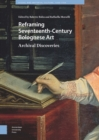 Reframing Seventeenth-Century Bolognese Art : Archival Discoveries - eBook