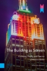 The Building as Screen : A History, Theory, and Practice of Massive Media - eBook