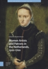 Women Artists and Patrons in the Netherlands, 1500-1700 - eBook