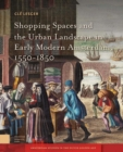 Shopping Spaces and the Urban Landscape in Early Modern Amsterdam, 1550-1850 - eBook