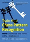 Train Your Chess Pattern Recognition : More Key Moves & Motives in the Middlegame - eBook