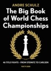 The Big Book of World Chess Championships : 46 Title Fights - from Steinitz to Carlsen - eBook