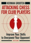 Attacking Chess for Club Players : Improve Your Skills to Overpower Your Opponent - eBook