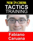 Tactics Training - Fabiano Caruana : How to improve your Chess with Fabiano Caruana and become a Chess Tactics Master - eBook
