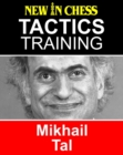 Tactics Training - Mikhail Tal : How to improve your Chess with Mikhail Tal and become a Chess Tactics Master - eBook