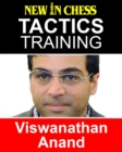 Tactics Training - Viswanathan Anand : How to improve your Chess with Viswanathan Anand and become a Chess Tactics Master - eBook