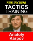 Tactics Training - Anatoly Karpov : How to improve your Chess with Anatoly Karpov and become a Chess Tactics Master - eBook