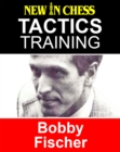 Tactics Training - Bobby Fischer : How to improve your Chess with Bobby Fischer and become a Chess Tactics Master - eBook