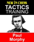 Tactics Training Paul Morphy : How to improve your Chess with Paul Morphy and become a Chess Tactics Master - eBook