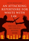 An Attacking Repertoire for White with 1.d4 : Ambitious Ideas and Powerful Weapons - eBook