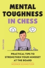 Mental Toughness in Chess : Practical Tips to Strengthen Your Mindset at the Board - eBook