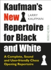 Kaufman's New Repertoire for Black and White : A Complete, Sound and User-Friendly Chess Opening Repertoire - eBook