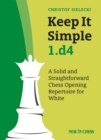 Keep it Simple 1.d4 : A Solid and Straightforward Chess Opening Repertoire for White - eBook