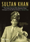 Sultan Khan : The Indian Servant Who Became Chess Champion of the British Empire - Book