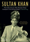 Sultan Khan : The Indian Servant Who Became Chess Champion of the British Empire - eBook