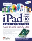 iPad with iOS 10 and Higher for Seniors: Learn to Work with the iPad - Book