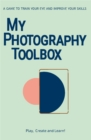 My Photography Toolbox : A Game to Discover the Visual Rules, Train Your Eye and Improve Your Skills - Book
