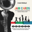 Music Thinking Jam Cards: An Innovative Approach to Transforming Business, Society and Self : An Innovative Approach to Transforming Business, Society and Self - Book