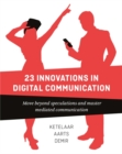 23 Innovations in Digital Communication : Move Beyond Speculations and Master Mediated Communication - Book