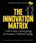 The Innovation Matrix : Three Moves to Design a Winning Strategy for Innovation and Intellectual Property - Book