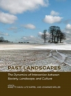 Past Landscapes : The Dynamics of Interaction between Society, Landscape, and Culture - Book
