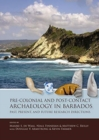 Pre-Colonial and Post-Contact Archaeology in Barbados : Past, Present, and Future Research Directions - Book