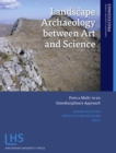 Landscape Archaeology between Art and Science : From a Multi- to an Interdisciplinary Approach - Book