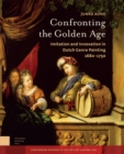 Confronting the Golden Age : Imitation and Innovation in Dutch Genre Painting 1680-1750 - Book