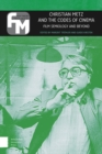Christian Metz and the Codes of Cinema : Film Semiology and Beyond - Book