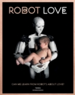 Robot Love : Can We Learn from Robots About Love? - Book