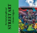 The Clash of Graffiti and Street Art - Book