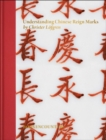"Understanding Chinese Imperial Reign Marks : A radical and new interpretation of the term ""Mark and Period."" - Book"