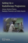 Setting Up a Radiotherapy Programme : Clinical, Medical Physics, Radiation Protection and Safety Aspects - Book