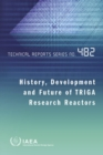 History, Development and Future of TRIGA Research Reactors - Book