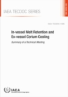 In-vessel Melt Retention and Ex-vessel Corium Cooling : Summary of a Technical Meeting - Book