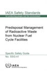 Predisposal Management of Radioactive Waste from Nuclear Fuel Cycle Facilities : Specific Safety Guide - Book