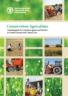 Conservation agriculture : training guide for extension agents and farmers in Eastern Europe and Central Asia - Book