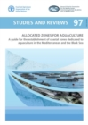 Allocated zones for aquaculture : a guide for the establishment of coastal zones dedicated to aquaculture in the Mediterranean and the Black Sea - Book
