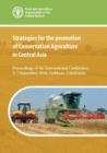 Strategies for the Promotion of Conservation Agriculture in Central Asia : Proceedings of the International Conference, 5-7 September 2018, Tashkent, Uzbekistan - Book
