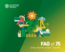 FAO at 75 : Grow, Nourish, Sustain. Together - Book