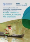 Increasing the Benefits and Sustainability of Irrigation Through Integration of Fisheries : A Guide for Water Planners, Managers and Engineers - Book