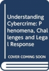 Understanding cybercrime : phenomena, challenges and legal response - Book