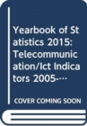 Yearbook of statistics 2015 : telecommunication/ICT indicators 2005-2014 - Book
