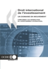 Droit international de l'investissement : Un domaine en mouvement Complement aux Perspectives de l'investissement international - eBook