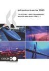 Infrastructure to 2030 Telecom, Land Transport, Water and Electricity - eBook