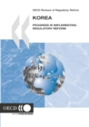 OECD Reviews of Regulatory Reform: Korea 2007 Progress in Implementing Regulatory Reform - eBook
