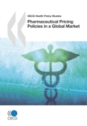 OECD Health Policy Studies Pharmaceutical Pricing Policies in a Global Market - eBook