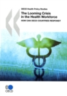 OECD Health Policy Studies The Looming Crisis in the Health Workforce How Can OECD Countries Respond? - eBook